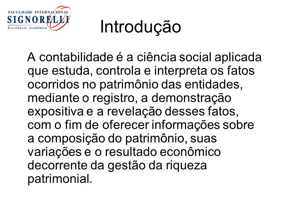 Introdução A contabilidade é a ciência social aplicada que estuda, controla e interpreta os fatos ocorridos no patrimônio das entidades, mediante o re