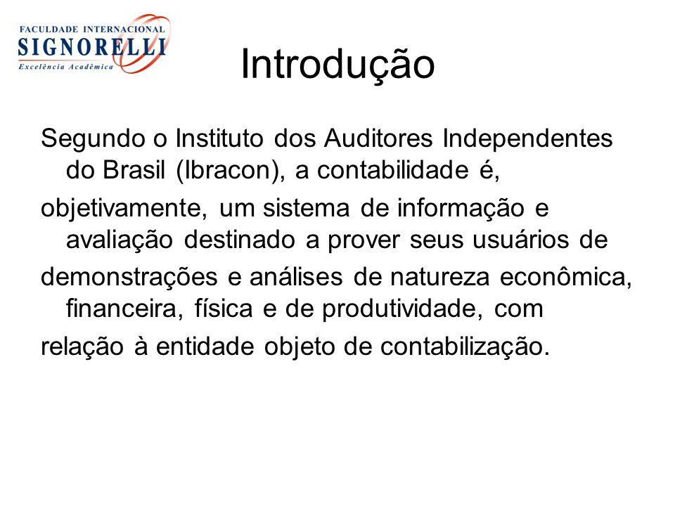 Introdução Segundo o Instituto dos Auditores Independentes do Brasil (Ibracon), a contabilidade é, objetivamente, um sistema de informação e avaliação