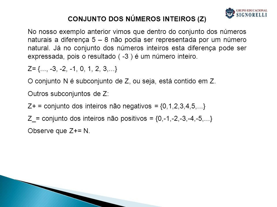 CONJUNTO DOS NÚMEROS INTEIROS (Z) No nosso exemplo anterior vimos que dentro do conjunto dos números naturais a diferença 5 – 8 não podia ser represen
