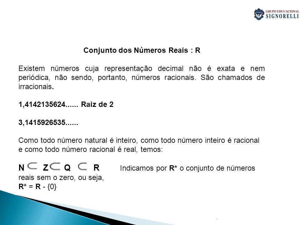. Conjunto dos Números Reais : R Existem números cuja representação decimal não é exata e nem periódica, não sendo, portanto, números racionais. São c