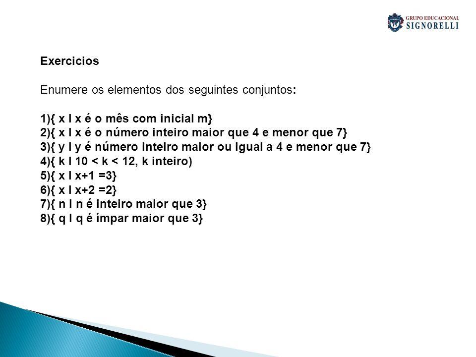 Resolução 1){ x I x é o mês com inicial m} = { março, maio} 2){ x I x é o número inteiro maior que 4 e menor que 7} = { 5,6} 3){ y I y é número inteiro maior ou igual a 4 e menor que 7} = { 4,5,6} 4){ k I 10 < k < 12, k inteiro) = { 11} 5){ x I x+1 =3} = {2} 6){ x I x+2 =2} = {0} 7){ n I n é inteiro maior que 3} = {4,5,6,7,8.......} 8){ q I q é ímpar maior que 3} = {5,7,9,11,13......}