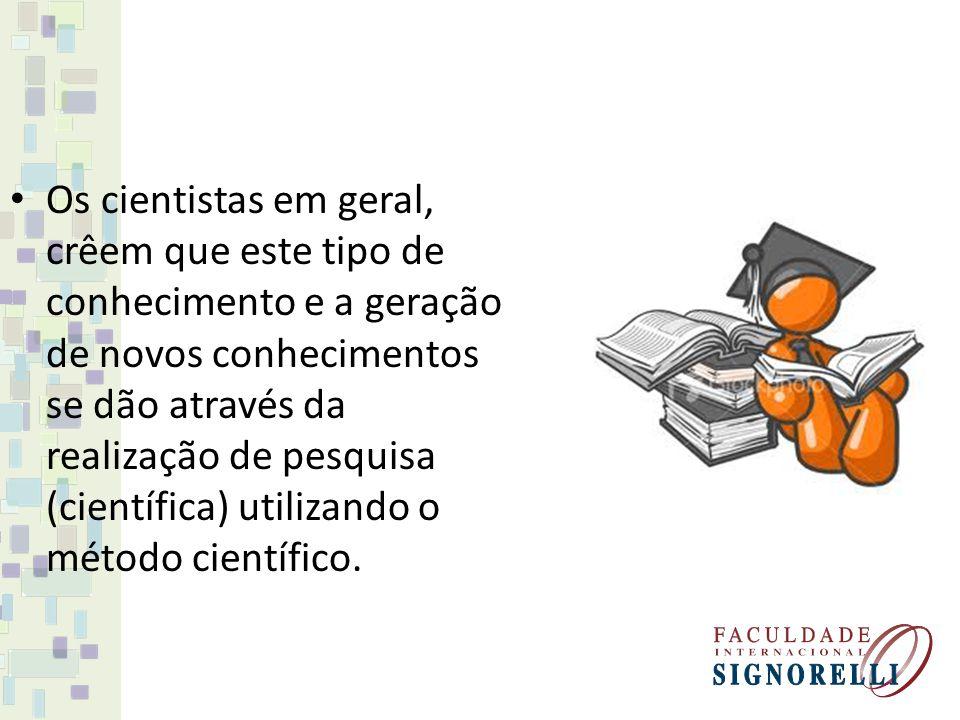 Os cientistas em geral, crêem que este tipo de conhecimento e a geração de novos conhecimentos se dão através da realização de pesquisa (científica) u