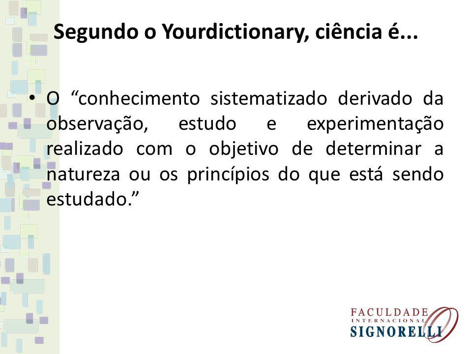 Segundo o Yourdictionary, ciência é... O conhecimento sistematizado derivado da observação, estudo e experimentação realizado com o objetivo de determ