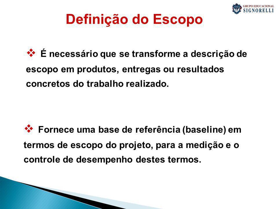 Definição do Escopo É necessário que se transforme a descrição de escopo em produtos, entregas ou resultados concretos do trabalho realizado.