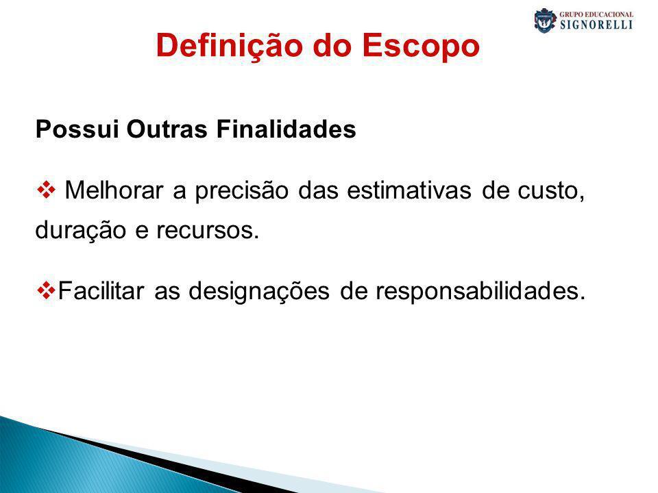 Definição do Escopo Possui Outras Finalidades Melhorar a precisão das estimativas de custo, duração e recursos.