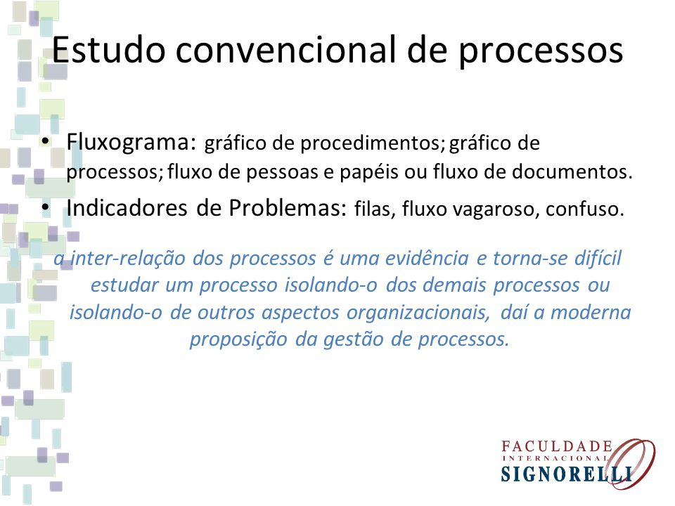 Estudo convencional de processos Fluxograma: gráfico de procedimentos; gráfico de processos; fluxo de pessoas e papéis ou fluxo de documentos. Indicad
