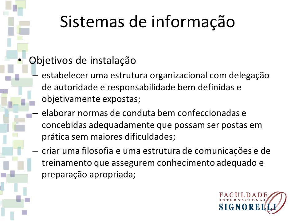 Sistemas de informação Objetivos de instalação – estabelecer uma estrutura organizacional com delegação de autoridade e responsabilidade bem definidas