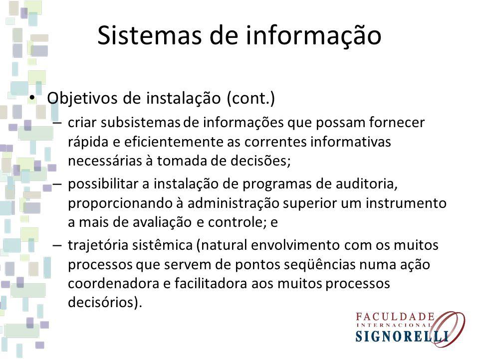 Sistemas de informação Objetivos de instalação (cont.) – criar subsistemas de informações que possam fornecer rápida e eficientemente as correntes inf