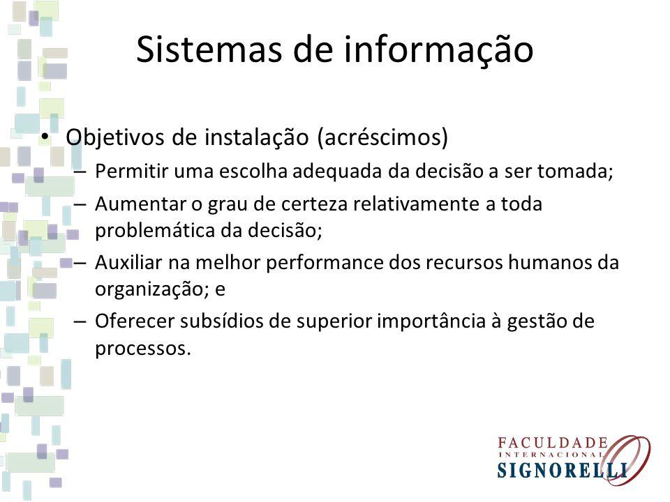 Sistemas de informação Objetivos de instalação (acréscimos) – Permitir uma escolha adequada da decisão a ser tomada; – Aumentar o grau de certeza rela
