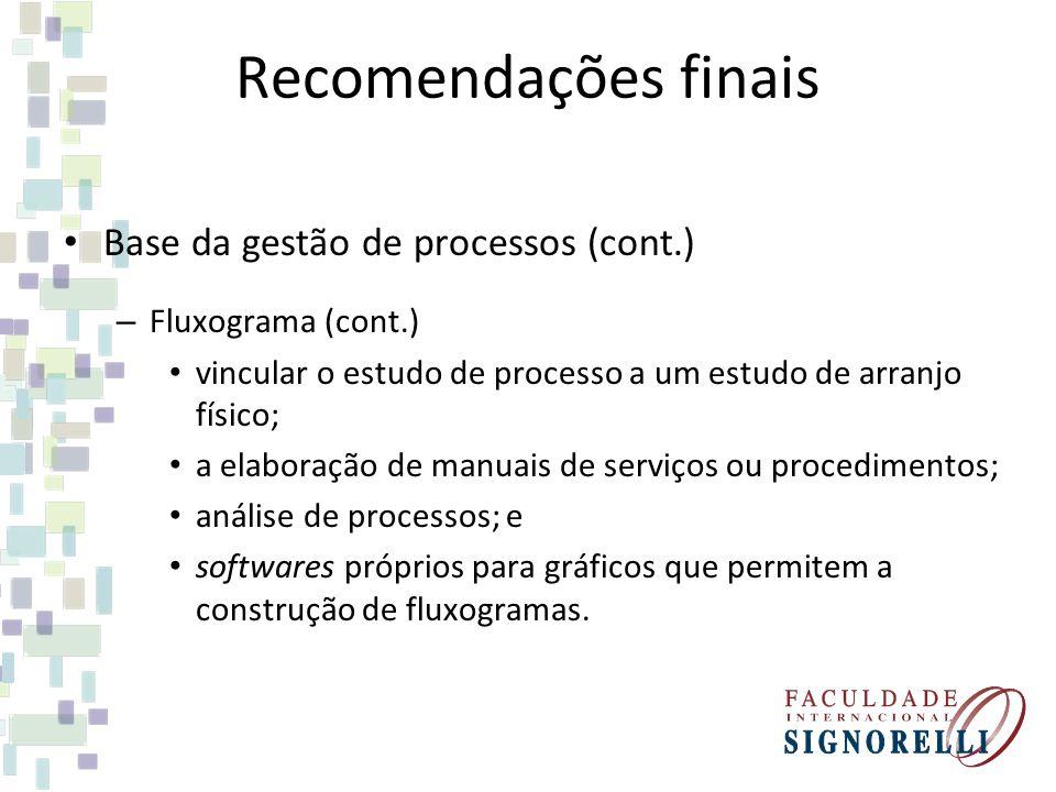 Recomendações finais Base da gestão de processos (cont.) – Fluxograma (cont.) vincular o estudo de processo a um estudo de arranjo físico; a elaboraçã