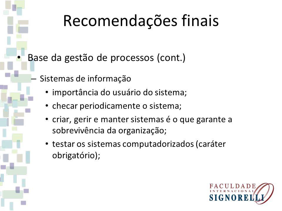 Recomendações finais Base da gestão de processos (cont.) – Sistemas de informação importância do usuário do sistema; checar periodicamente o sistema;