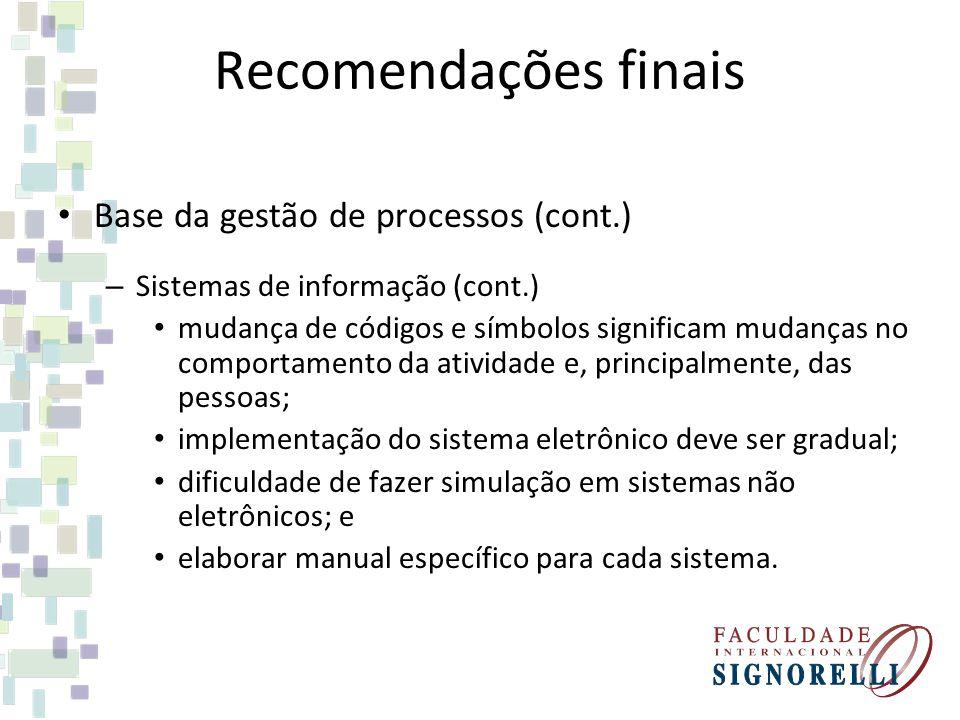 Recomendações finais Base da gestão de processos (cont.) – Sistemas de informação (cont.) mudança de códigos e símbolos significam mudanças no comport