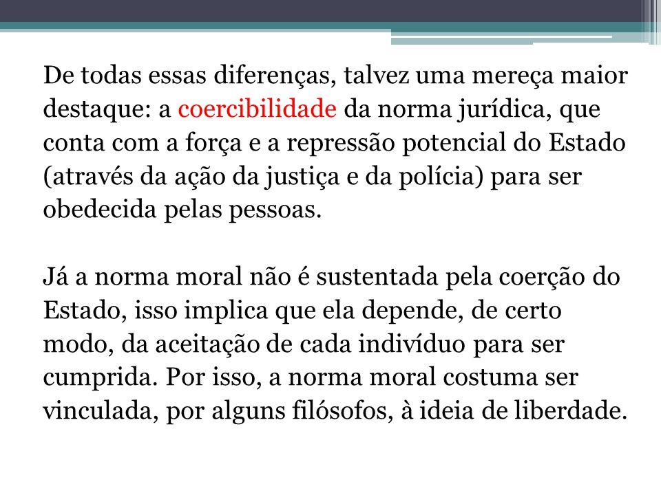 De todas essas diferenças, talvez uma mereça maior destaque: a coercibilidade da norma jurídica, que conta com a força e a repressão potencial do Esta