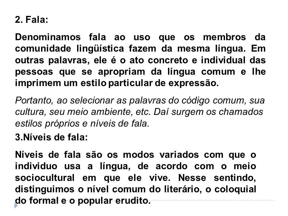 2. Fala: Denominamos fala ao uso que os membros da comunidade lingüística fazem da mesma língua. Em outras palavras, ele é o ato concreto e individual