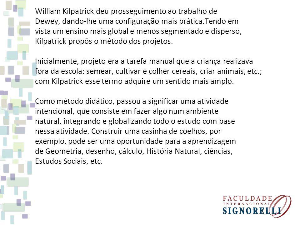 William Kilpatrick deu prosseguimento ao trabalho de Dewey, dando-lhe uma configuração mais prática.Tendo em vista um ensino mais global e menos segme