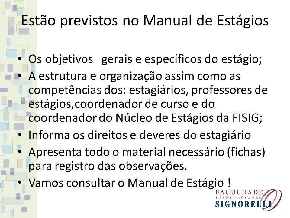 Estão previstos no Manual de Estágios Os objetivos gerais e específicos do estágio; A estrutura e organização assim como as competências dos: estagiár