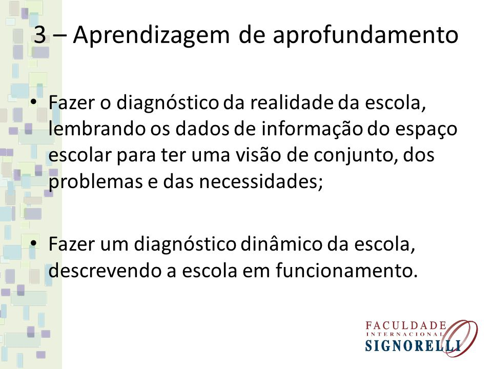 3 – Aprendizagem de aprofundamento Fazer o diagnóstico da realidade da escola, lembrando os dados de informação do espaço escolar para ter uma visão d