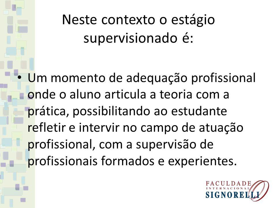 Neste contexto o estágio supervisionado é: Um momento de adequação profissional onde o aluno articula a teoria com a prática, possibilitando ao estuda