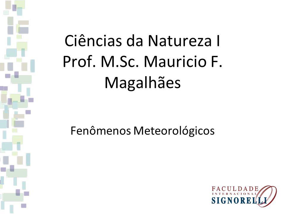 Ciências da Natureza I Prof. M.Sc. Mauricio F. Magalhães Fenômenos Meteorológicos