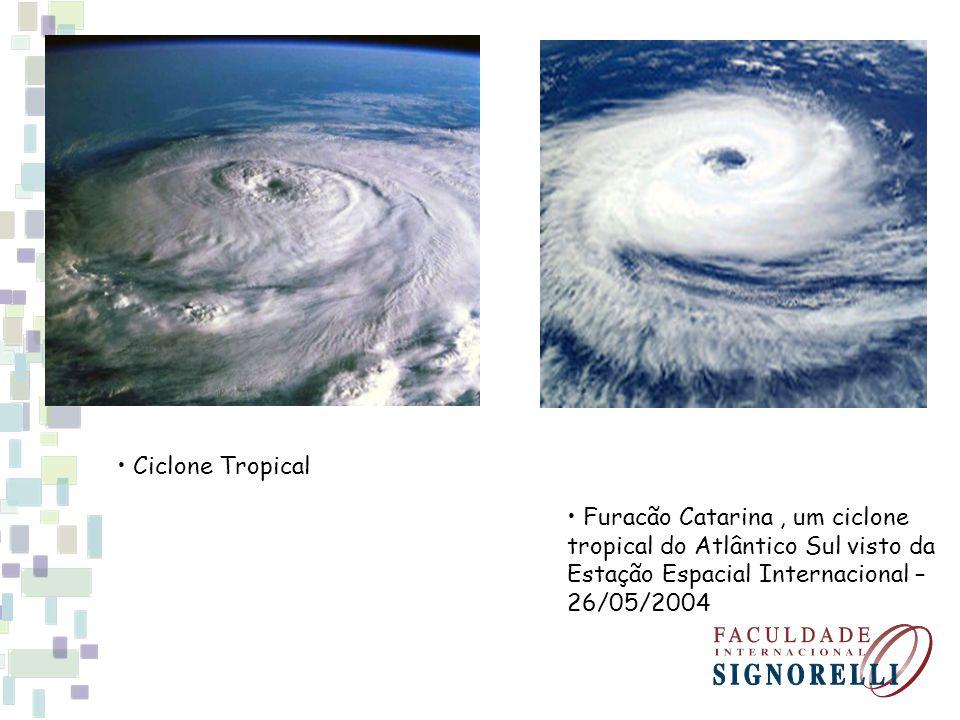 Furacão Catarina, um ciclone tropical do Atlântico Sul visto da Estação Espacial Internacional – 26/05/2004 Ciclone Tropical