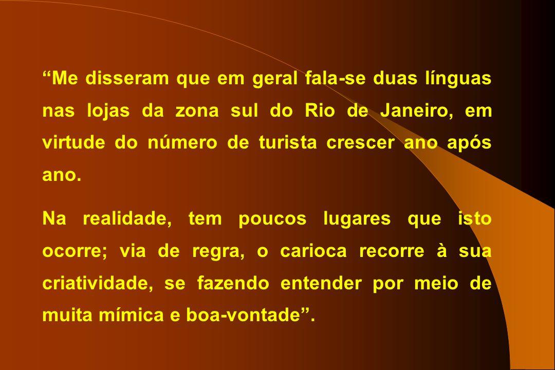 Me disseram que em geral fala-se duas línguas nas lojas da zona sul do Rio de Janeiro, em virtude do número de turista crescer ano após ano. Na realid