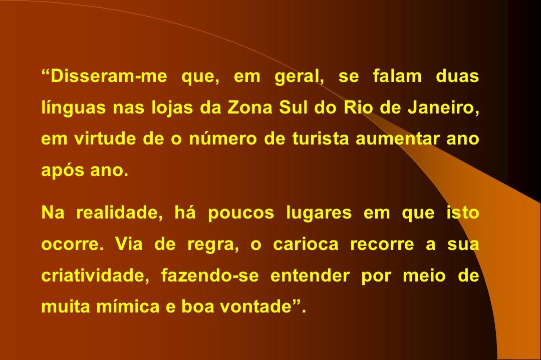 Disseram-me que, em geral, se falam duas línguas nas lojas da Zona Sul do Rio de Janeiro, em virtude de o número de turista aumentar ano após ano. Na