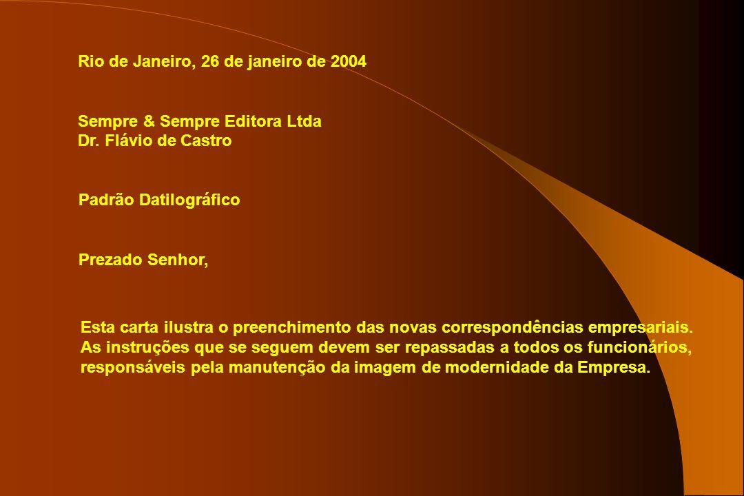 Rio de Janeiro, 26 de janeiro de 2004 Sempre & Sempre Editora Ltda Dr. Flávio de Castro Padrão Datilográfico Prezado Senhor, Esta carta ilustra o pree
