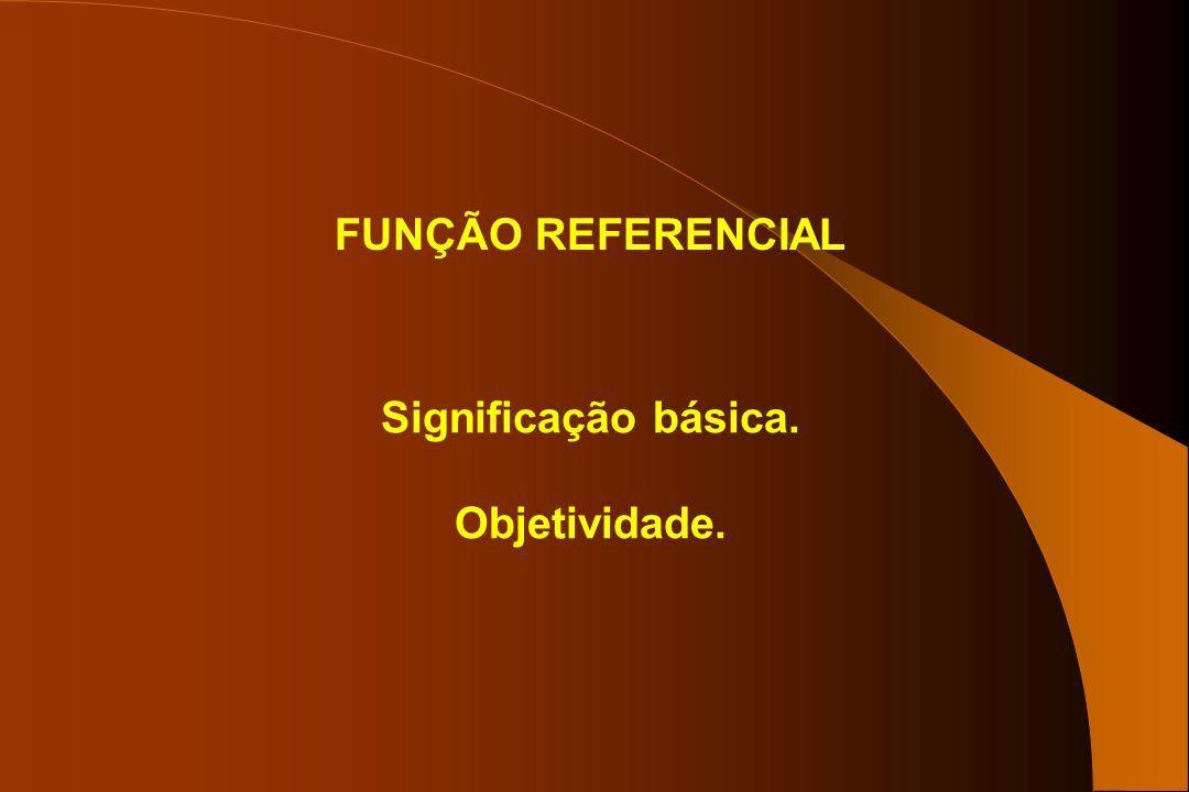 FUNÇÃO REFERENCIAL Significação básica. Objetividade.