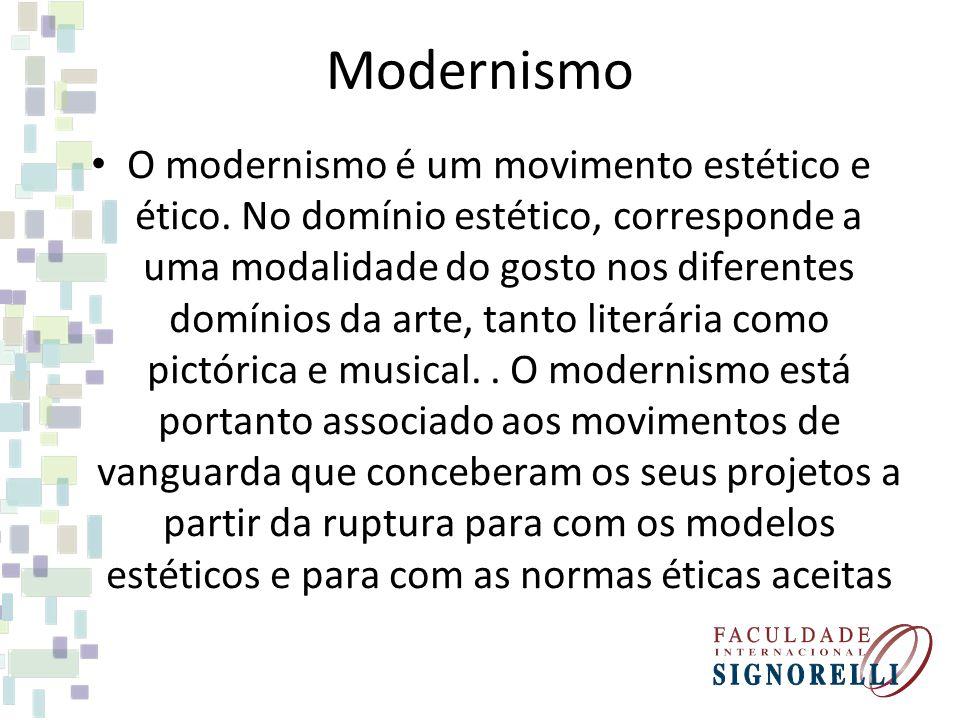 Modernismo O modernismo é um movimento estético e ético. No domínio estético, corresponde a uma modalidade do gosto nos diferentes domínios da arte, t