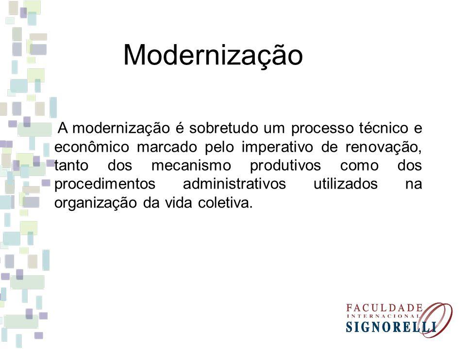 A modernização é sobretudo um processo técnico e econômico marcado pelo imperativo de renovação, tanto dos mecanismo produtivos como dos procedimentos