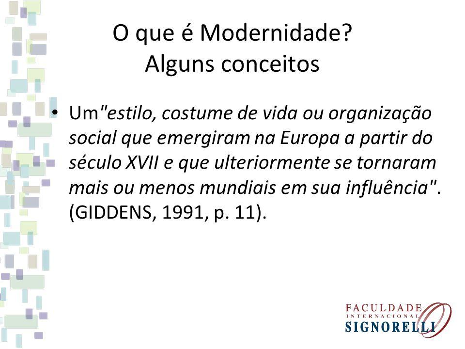 O que é Modernidade? Alguns conceitos Um