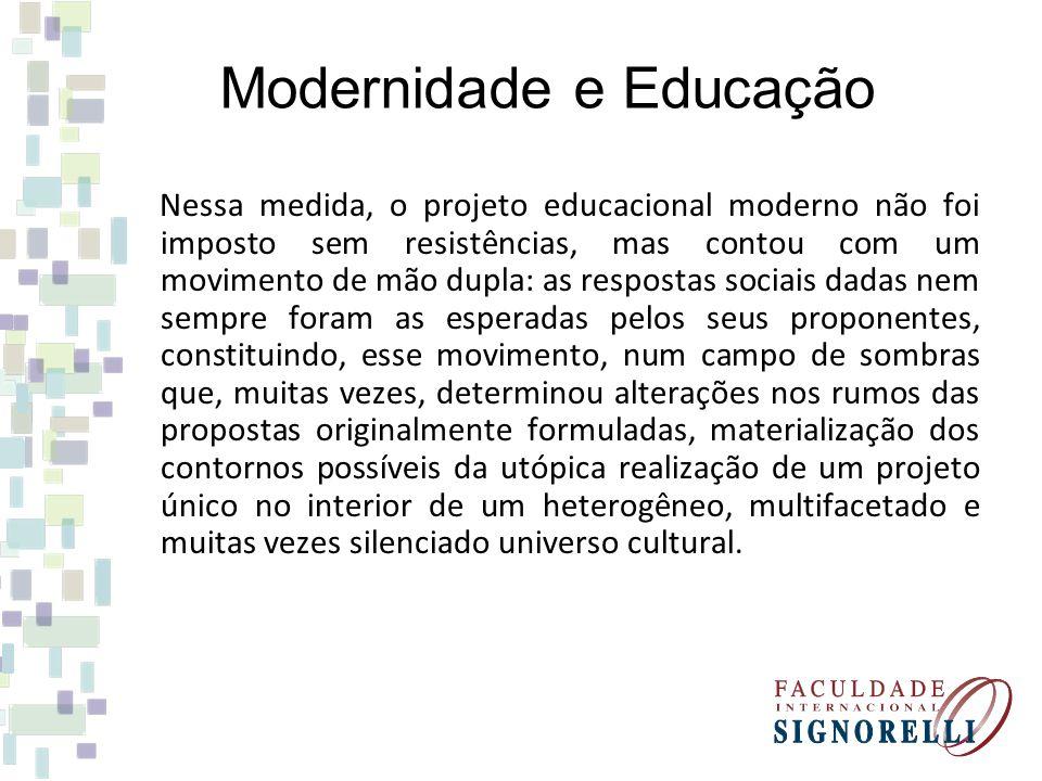 Nessa medida, o projeto educacional moderno não foi imposto sem resistências, mas contou com um movimento de mão dupla: as respostas sociais dadas nem
