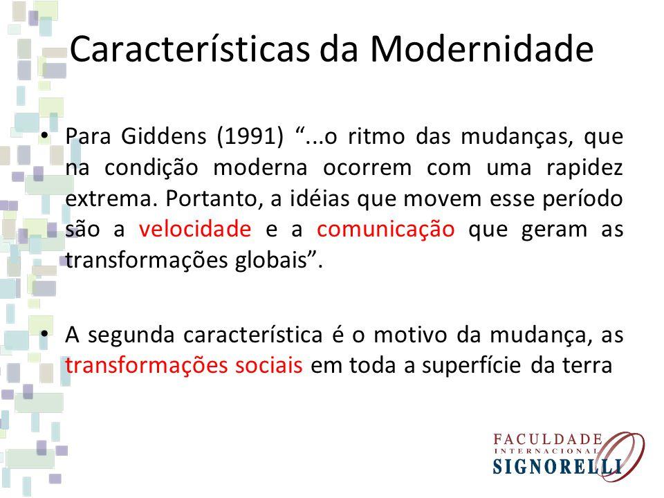 Características da Modernidade Para Giddens (1991)...o ritmo das mudanças, que na condição moderna ocorrem com uma rapidez extrema. Portanto, a idéias