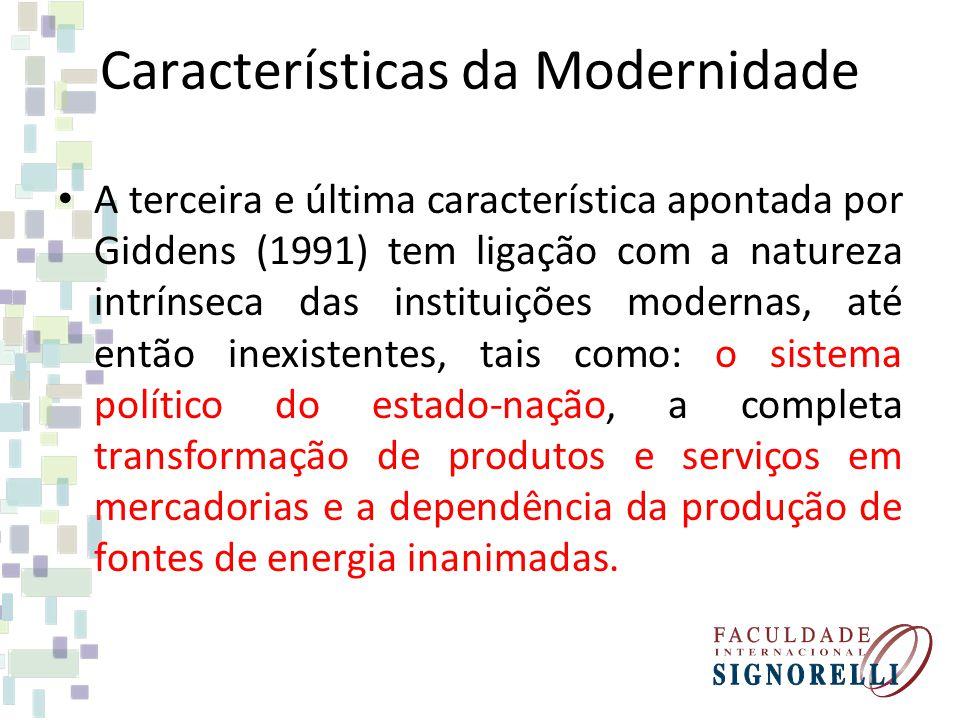 Características da Modernidade A terceira e última característica apontada por Giddens (1991) tem ligação com a natureza intrínseca das instituições m