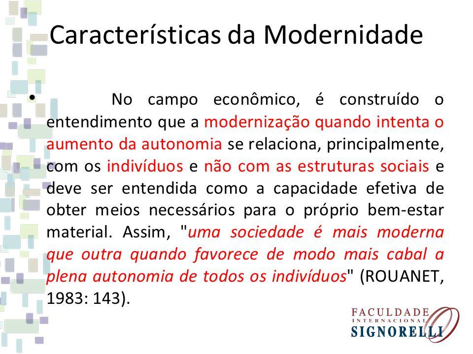 Características da Modernidade No campo econômico, é construído o entendimento que a modernização quando intenta o aumento da autonomia se relaciona,