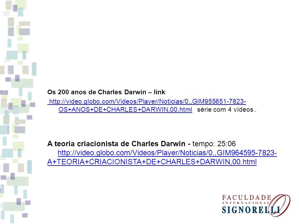 Os 200 anos de Charles Darwin – link http://video.globo.com/Videos/Player/Noticias/0,,GIM955651-7823- OS+ANOS+DE+CHARLES+DARWIN,00.html http://video.g