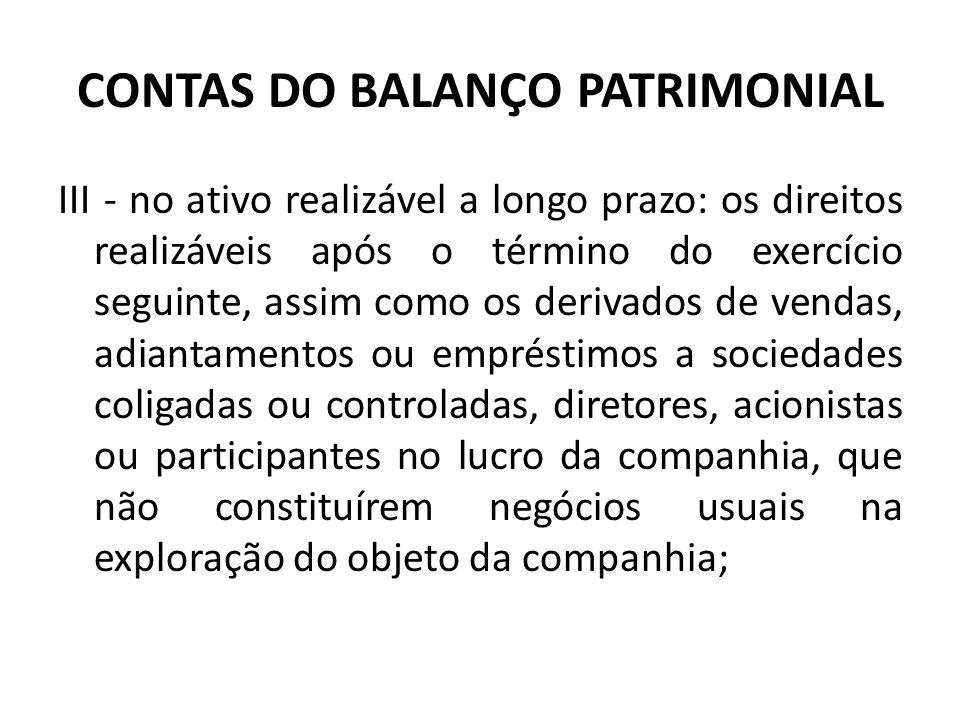 CONTAS DO BALANÇO PATRIMONIAL III - no ativo realizável a longo prazo: os direitos realizáveis após o término do exercício seguinte, assim como os der