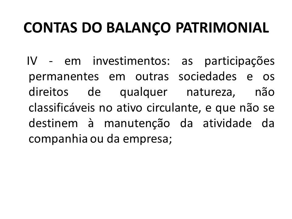 CONTAS DO BALANÇO PATRIMONIAL IV - em investimentos: as participações permanentes em outras sociedades e os direitos de qualquer natureza, não classif