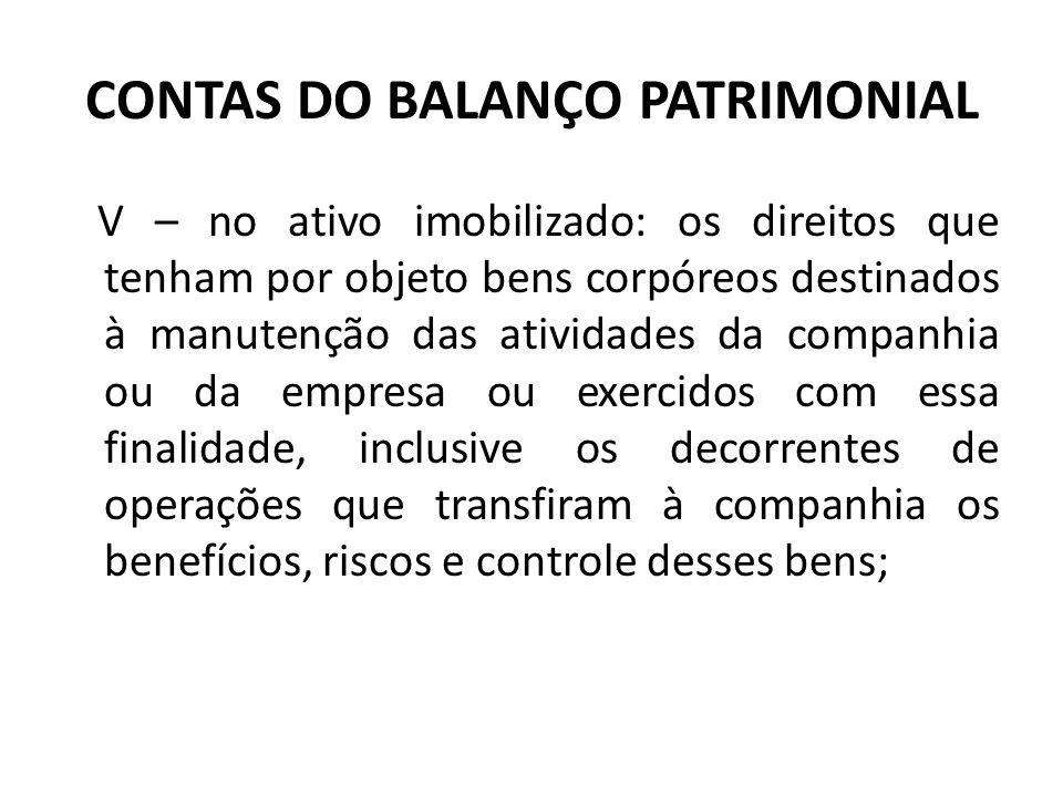 CONTAS DO BALANÇO PATRIMONIAL V – no ativo imobilizado: os direitos que tenham por objeto bens corpóreos destinados à manutenção das atividades da com