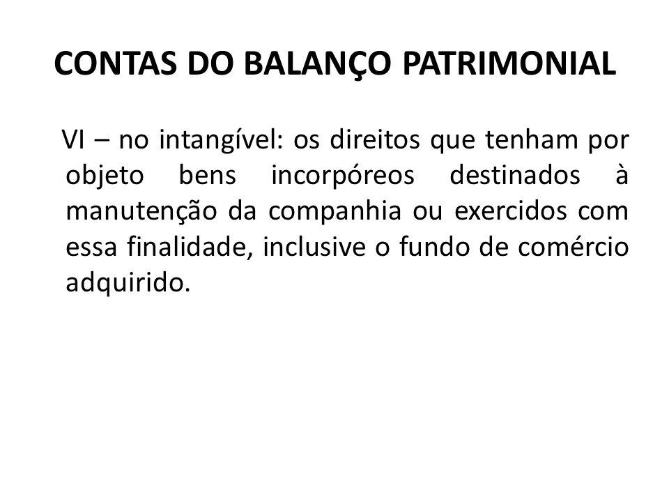 CONTAS DO BALANÇO PATRIMONIAL VI – no intangível: os direitos que tenham por objeto bens incorpóreos destinados à manutenção da companhia ou exercidos