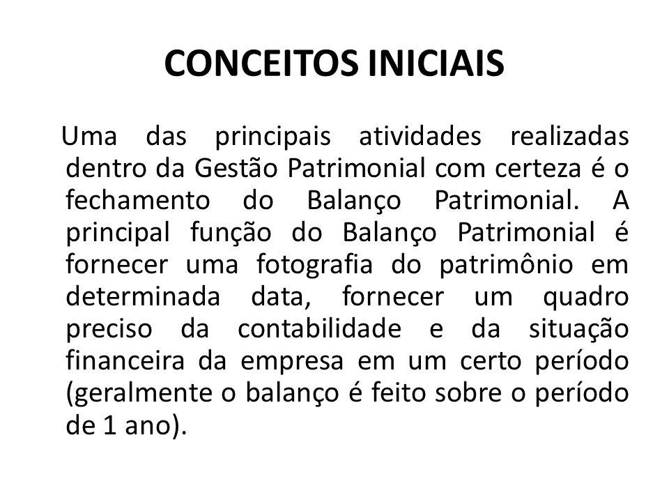 CONCEITOS INICIAIS Uma das principais atividades realizadas dentro da Gestão Patrimonial com certeza é o fechamento do Balanço Patrimonial. A principa