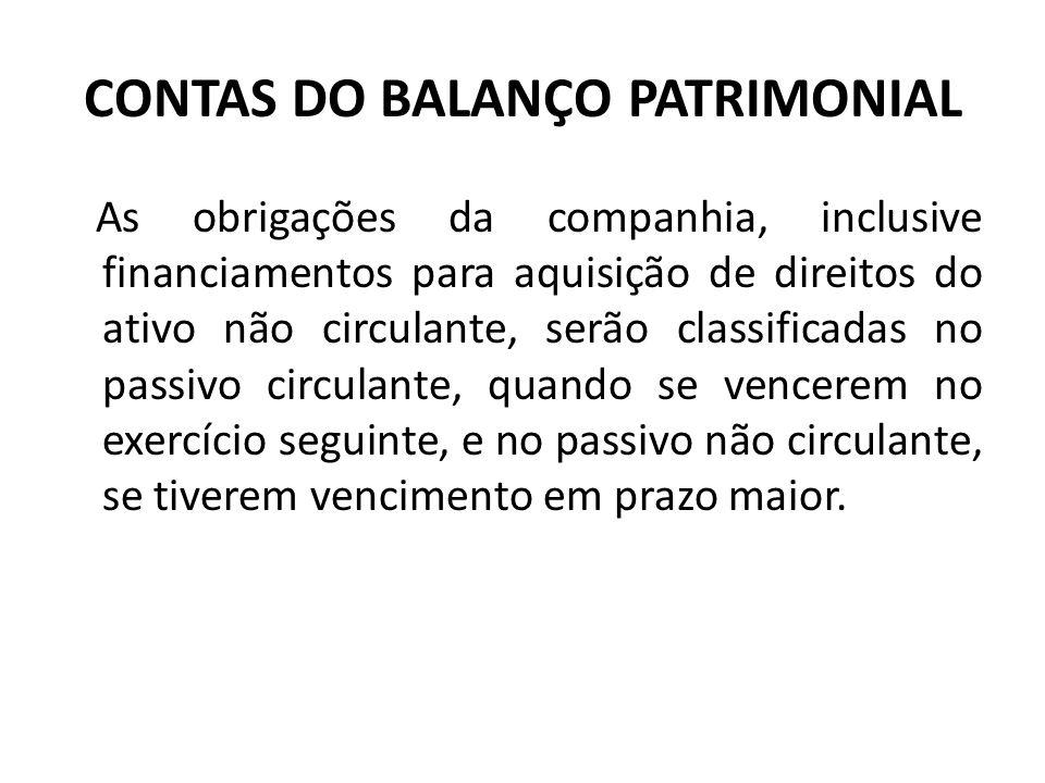 CONTAS DO BALANÇO PATRIMONIAL As obrigações da companhia, inclusive financiamentos para aquisição de direitos do ativo não circulante, serão classific