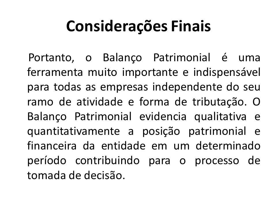 Considerações Finais Portanto, o Balanço Patrimonial é uma ferramenta muito importante e indispensável para todas as empresas independente do seu ramo