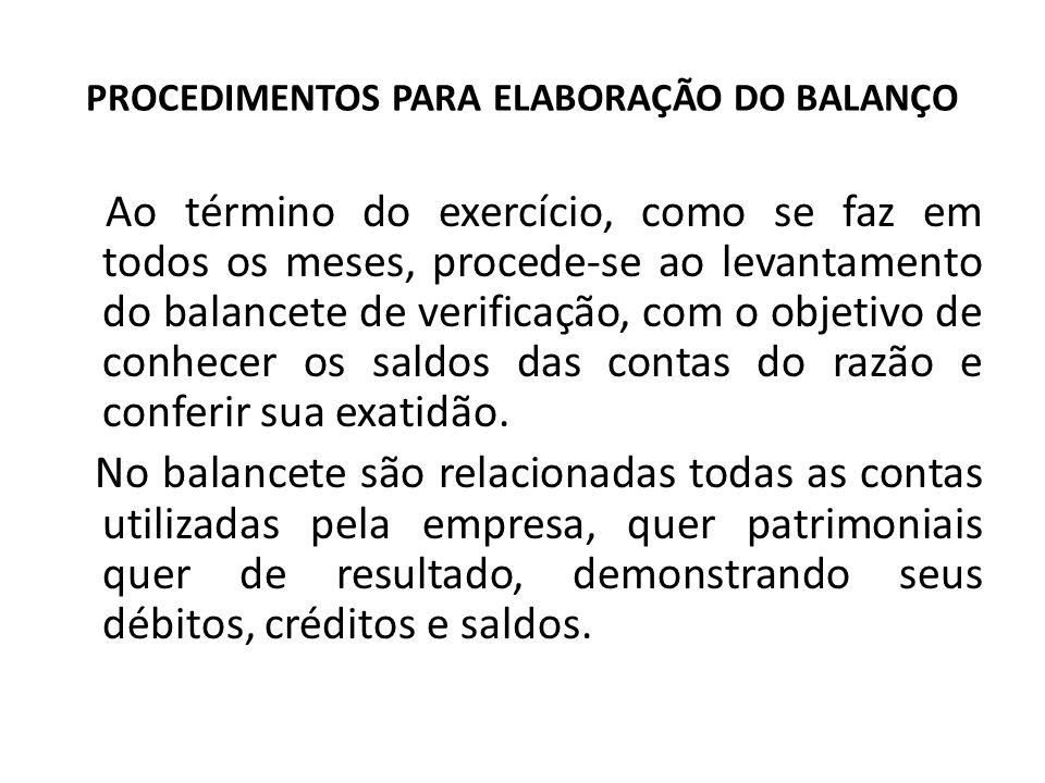 PROCEDIMENTOS PARA ELABORAÇÃO DO BALANÇO Ao término do exercício, como se faz em todos os meses, procede-se ao levantamento do balancete de verificaçã
