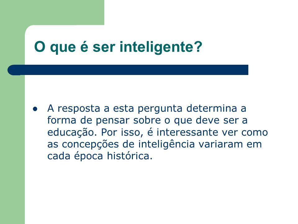 O que é ser inteligente? A resposta a esta pergunta determina a forma de pensar sobre o que deve ser a educação. Por isso, é interessante ver como as