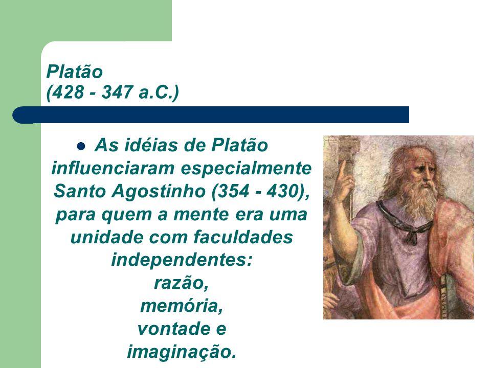 As idéias de Platão influenciaram especialmente Santo Agostinho (354 - 430), para quem a mente era uma unidade com faculdades independentes: razão, me