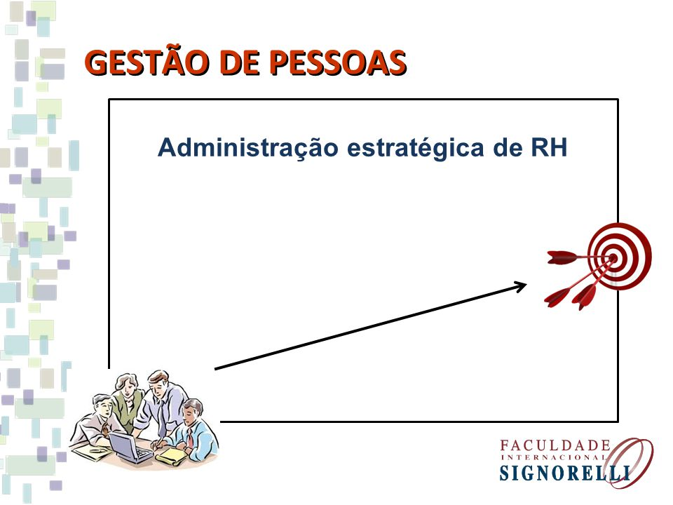Estratégia EMPRESARIAL DE NEGÓCIOS Produção Marketing Recursos Humanos GESTÃO DE PESSOAS