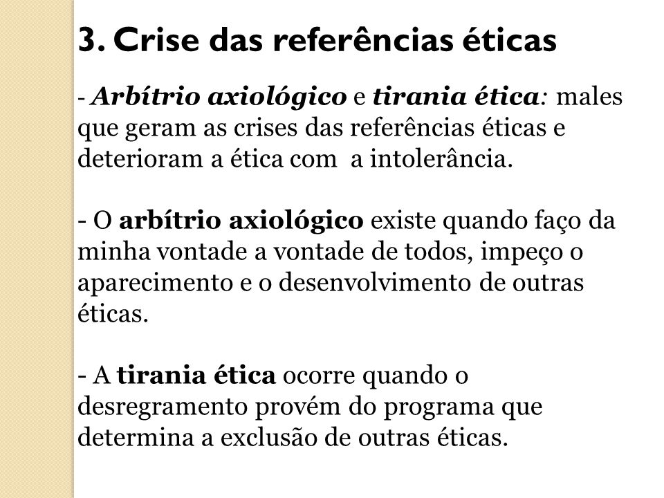 3. Crise das referências éticas - Arbítrio axiológico e tirania ética: males que geram as crises das referências éticas e deterioram a ética com a int