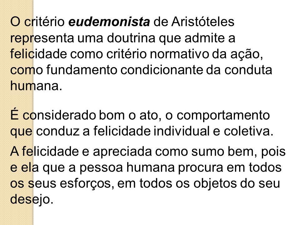 O critério eudemonista de Aristóteles representa uma doutrina que admite a felicidade como critério normativo da ação, como fundamento condicionante d