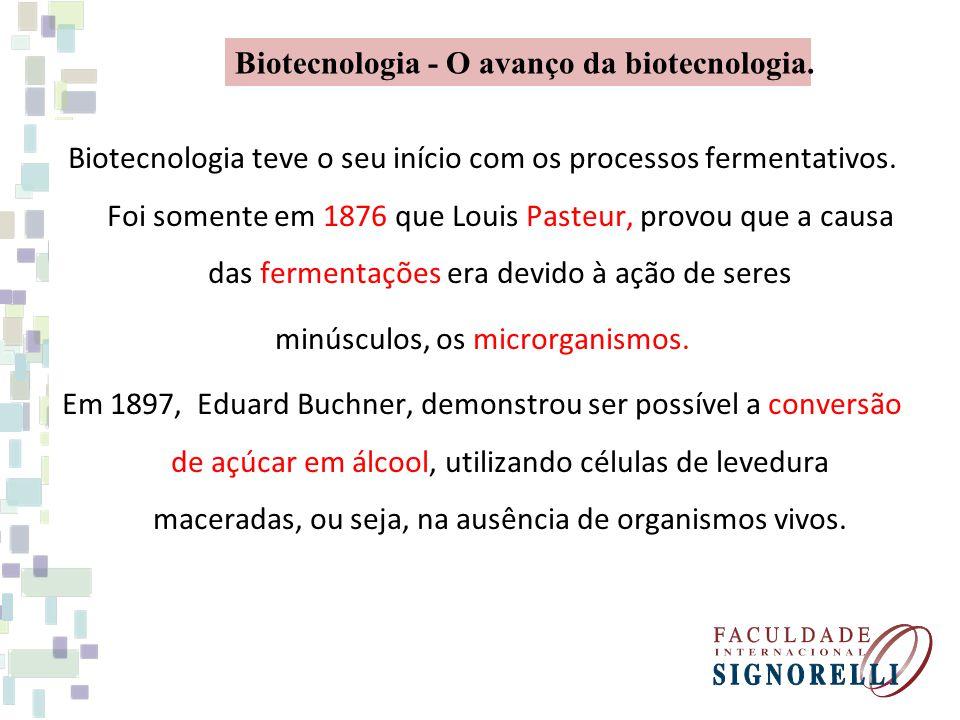 Biotecnologia teve o seu início com os processos fermentativos.